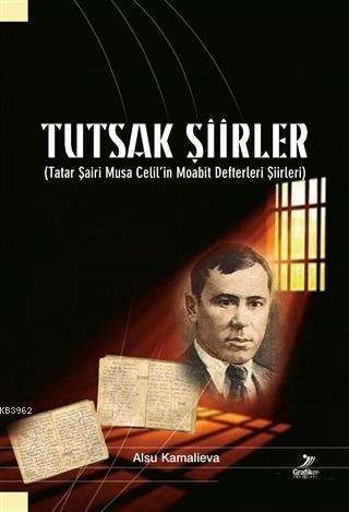 Tutsak Şiirler; Tatar Şairi Musa Celil'in Moabit Defterleri Şiirleri