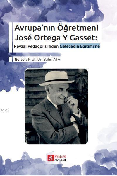 Avrupa'nın Öğretmeni José Ortega Y Gasset:; Peyzaj Pedagojisi'nden Geleceğin Eğitimi'ne