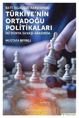 Batı İşgalleri Karşısında Türkiye'nin Ortadoğu Politikaları; İki Dünya Savaşı Arasında