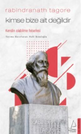 Kimse Bize Ait Değildir/Rabindranath Tagore; Kendin Olabilme Felsefesi