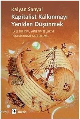 Kapitalist Kalkınmayı Yeniden Düşünmek; İlkel Birikim, Yönetimsellik ve Postkolonyal Kapitalizm