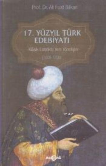 17. Yüzyıl Türk Edebiyatı; Klasik Estetikte Yeni Yönelişler (1600-1700)