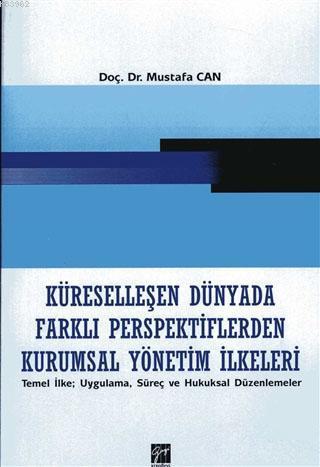 Küreselleşen Dünyada Farklı Perspektiflerden Kurumsal Yönetim İlkeleri; Temel İlke Uygulama, Süreç ve HUkuksal Düzenlemeler