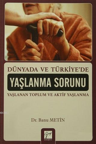 Dünyada ve Türkiye'de Yaşlanma; Yaşlanan Toplum ve Aktif Yaşlanma