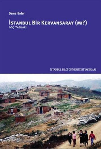 İstanbul Bir Kervansaray mı?; Göç Yazıları