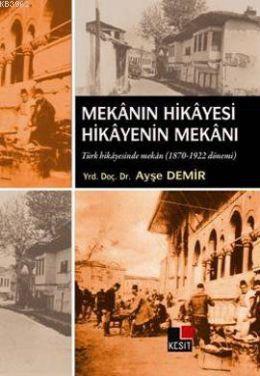 Mekanın Hikayesi Hikayenin Mekanı; Türk Hikayesinde Mekan 1870-1922 Dönemi