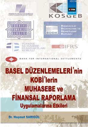 Basel Düzenlemelerinin Kobilerin Muhasebe ve Finansal Raporlama Uygulamalarına Etkileri