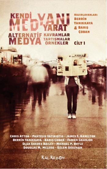 Kendi Medyanı Yarat; Alternatif Kavramlar, Tartışmalar, Örnekler, Cilt 1