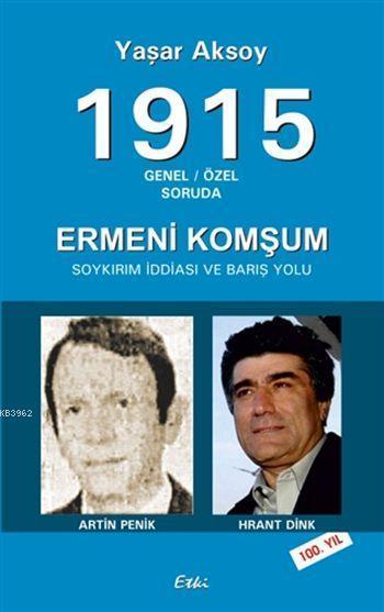 1915 - Genel / Özel Soruda; Ermeni Komşum - Soykırım İddiası ve Barış Yolu