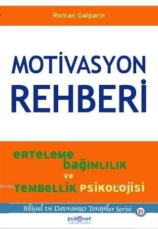 Motivasyon Rehberi; Erteleme Bağımlılık ve Tembellik Psikolojisi