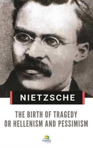 The Birth Of Tragedy Or Hellenism And Pessimism
