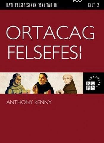 Ortaçağ Felsefesi; Batı Felsefesinin Yeni Tarihi 2. Cilt