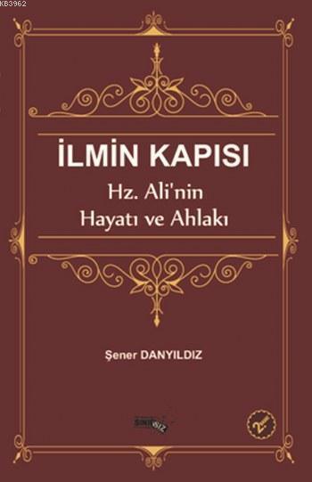 İlmin Kapısı; Hz.Ali'nin Hayatı ve Ahlakı
