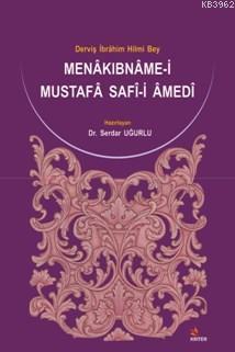 Menâkıbnâme-i Mustafâ Safî-i Âmedî; Derviş İbrâhim Hilmi Bey