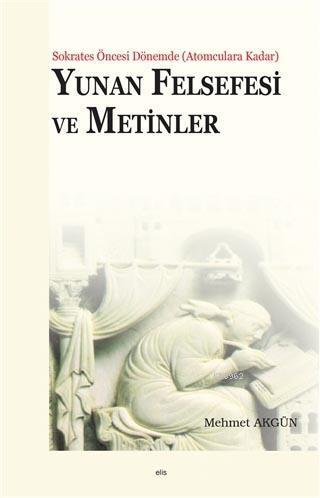 Yunan Felsefesi ve Metinler; Sokrates Öncesi Dönemde (Atomculara Kadar)