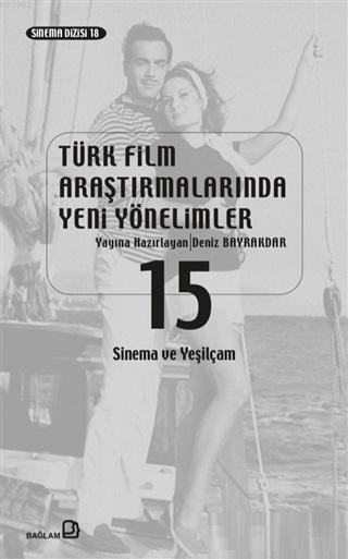 Türk Film Araştırmalarında Yeni Yönelimler 15; Sinema ve Yeşilçam