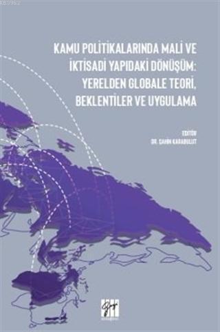 Kamu Politikalarında Mali ve İktisadi Yapıdaki Dönüşüm; Yerelden Globale Teori, Beklentiler ve Uygulama