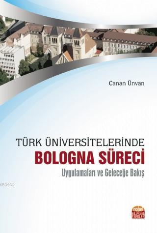 Türk Üniversitelerinde Bologna Süreci Uygulamaları ve Geleceğe Bakış