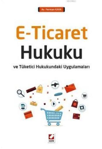 E-Ticaret Hukuku; Tüketici Hukukundaki Uygulamaları