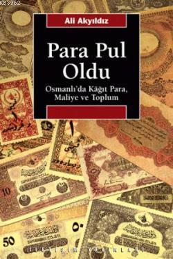 Para Pul Oldu; Osmanlı'da Kâğıt Para, Maliye ve Toplum