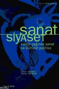 Sanat Siyaset; Kültür Çağında Sanat ve Kültürel Politika