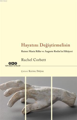 Hayatını Değiştirmelisin; Rainer Maria Rilke ve Auguste Rodin'in Hikâyesi