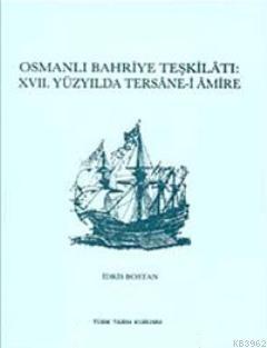 Osmanlı Bahriye Teşkilatı XVII. Yüzyılda Tersane- i Amire