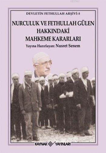 Nurculuk ve Fethullah Gülen Hakkındaki Mahkeme Kararları; Devletin Fethullah Arşivi 5