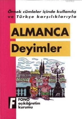 Örnek Cümleler İçinde Kullanılış ve Türkçe Karşılıklarıyla  Almanca Deyimler