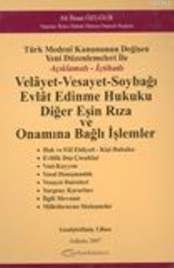 Türk Medeni Kanununun Değişen Yeni Düzenlemeleri ile Açıklamalı - İçtihatlı| Velayet-Vesayet-Soybağı Evlat Edinme Hukuku Diğer Eşin Rıza ve Onamına Bağlı İşleml