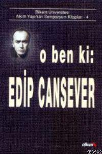 O Ben Ki; Edip Cansever