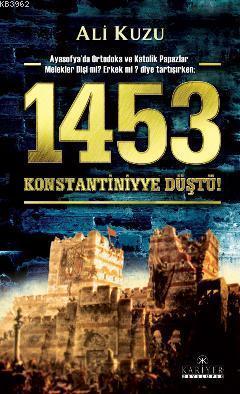 1453 Konstantiniyye Düştü