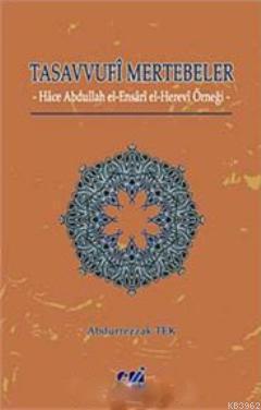 Tasavvufi Mertebeler; Hace Abdullah El- Ensari El- Herevi Örneği