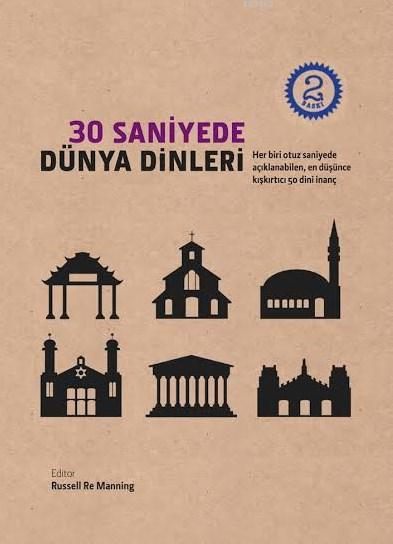 30 Saniyede Dünya Dinleri; Her Biri Otuz Saniyede Açıklanabilen, En Düşünce Kışkırtıcı 50 Dini İnanç