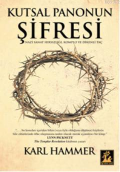 Kutsal Panonun Şifresi; Nazi Sanat Hırsızlığı, Komplo ve Dikenli Taç