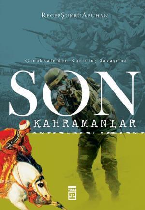 Çanakkale'den Kurtuluş Savaşı'na; Son Kahramanlar