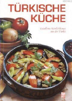 Türkısche Küche; Exzellente Köstlichkeiten aus der Türkei