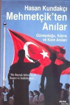 Mehmetçikten Anılar; Güneydoğu, Kıbrıs ve Kore Anıları