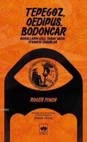 Tepegöz Oedipus Bodoncar; Moğolların Gizli Tarihi'ndeki Efsanevi Unsurlar