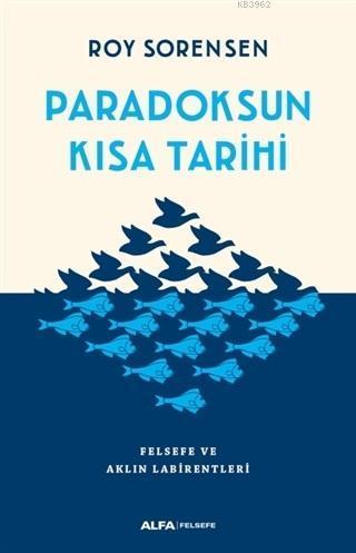 Paradoksun Kısa Tarihi; Felsefe ve Aklın Labirentleri