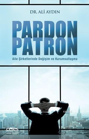 Pardon Patron; Aile Şirketlerinde Değişim ve Kurumsallaşma
