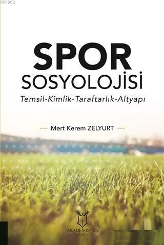 Spor Sosyolojisi; Temsil Kimlik Taraftarlık Altyapı