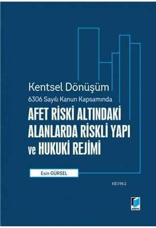 Afet Riski Altındaki Alanlarda Riskli Yapı ve Hukuki Rejimi; Kentsel Dönüşüm 6306 Sayılı Kanun Kapsamında