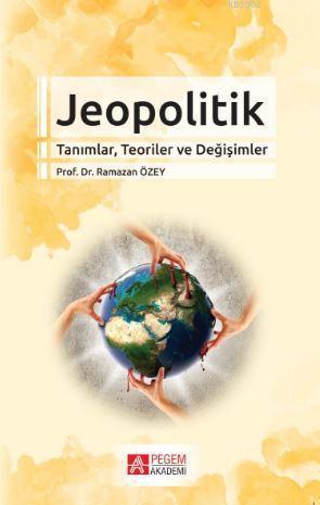 Jeopolitik Tanımlar, Teoriler ve Değişimler