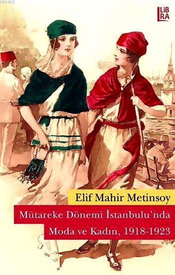 Mütareke Dönemi İstanbulu'nda Moda ve Kadın, 1918-1923