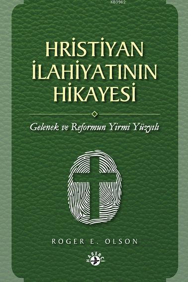 Hristiyan İlahiyatının Hikayesi; Gelenek ve Reformun Yirmi Yüzyılı