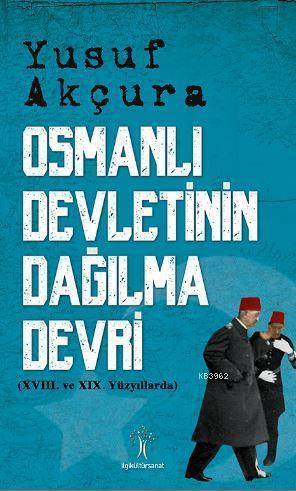 Osmanlı Devletinin Dağılma Devri; XVIII. ve XIX. Yüzyıllarda