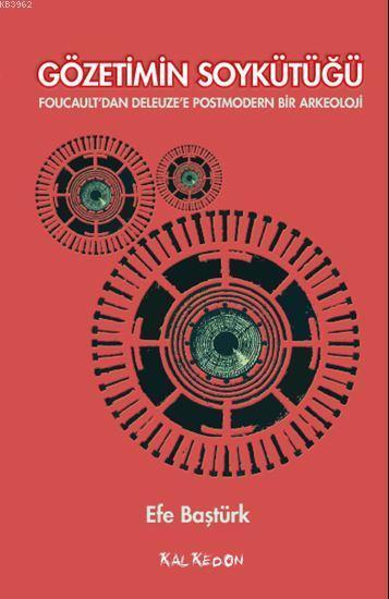 Gözetimin Soykütüğü; Foucault'dan Deleuze'e Postmodern Bir Arkeoloji