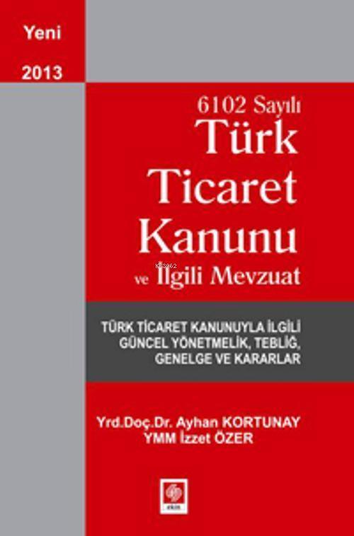 6102 Sayılı Türk Ticaret Kanunu ve İlgili Mevzuat