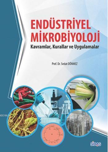 Endüstriyel Mikrobiyolojisi; Kavramlar, Kurallar ve Uygulamalar